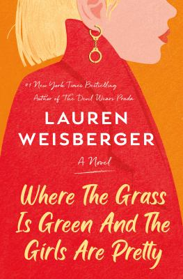 Where the Grass is Green And the Girls Are Pretty by Lauren Weisberger