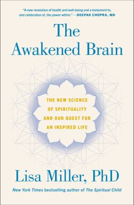 The awakened brain : the new science of spirituality and our quest for an inspired life