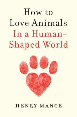 How to love animals : in a human-shaped world