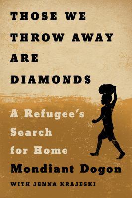 Those we throw away are diamonds : a refugee
