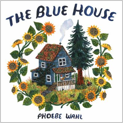 The blue house / by Wahl, Phoebe,