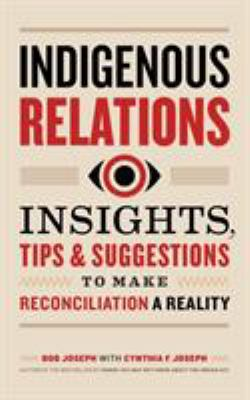Indigenous Relations : Insights, Tips & Suggestions to Make Reconciliation a Reality - Opens in a new window