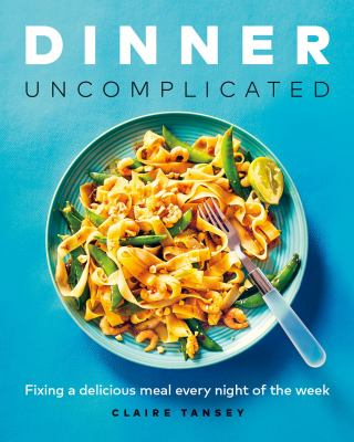 Dinner, Uncomplicated, Claire Tansey