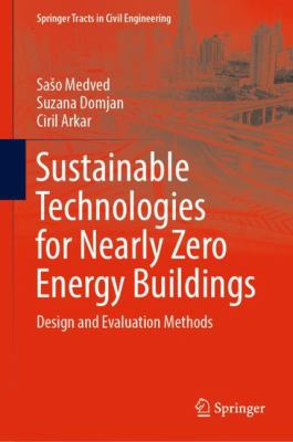 book cover: Sustainable technologies for nearly zero energy buildings : design and evaluation methods / Sašo Medved, Suzana Domjan, Ciril Arkar