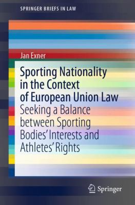 Sporting Nationality in the Context of European Union Law : Seeking a Balance BetweSporting Bodies' Interests and Athletes' Rights -- Exner -- 2019