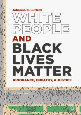 White people and Black Lives Matter : ignorance, empathy, and justice