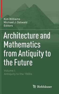 book cover: Architecture and Mathematics from Antiquity to the Future Volume I, Antiquity to the 1500s