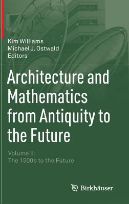 book cover: Architecture and Mathematics from Antiquity to the Future. Volume II, The 1500s to the future