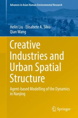 Book Cover : Creative Industries and Urban Spatial Structure : agent-based modelling of the dynamics in Nanjing
