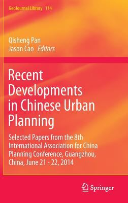 Book Cover : Recent Developments in Chinese urban Planning : selected papers from the 8th International Association for China Planning Conference