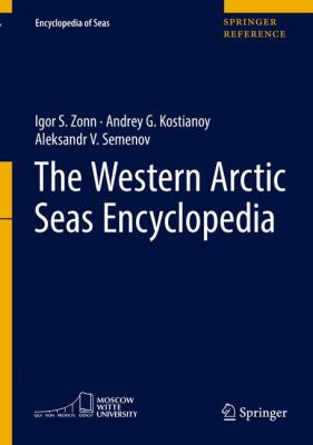 Encyclopedia of Seas: The Western Arctic Seas Encyclopedia by Igor S. Zonn, Andrey G. Kostianoy, Aleksander V. Semenov