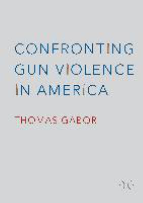 Cnfronting gun violence in America by Thomas Gabor