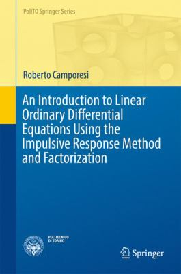 book cover: An Introduction to Linear Ordinary Differential Equations Using the Impulsive Response Method and Factorization