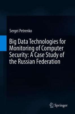 book cover: Big Data Technologies for Monitoring of Computer Security: a Case Study of the Russian Federation