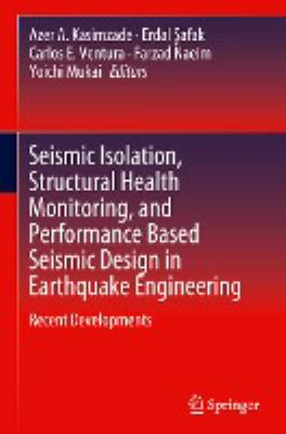 book cover: Seismic Isolation, Structural Health Monitoring, and Performance Based Seismic Design in Earthquake Engineering
