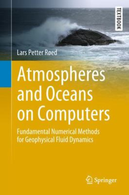 Atmospheres and oceans on computers : fundamental numerical methods for geophysical fluid dynamics
