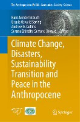 Book Cover : Climate Change Disasters, Sustainability Transition and Peace in the Antthropocene