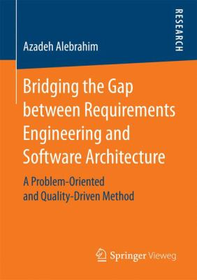 book cover: Bridging the Gap Between Requirements Engineering and Software Architecture