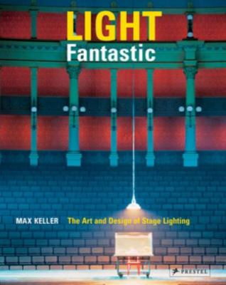Light fantastic : the art and design of stage lighting