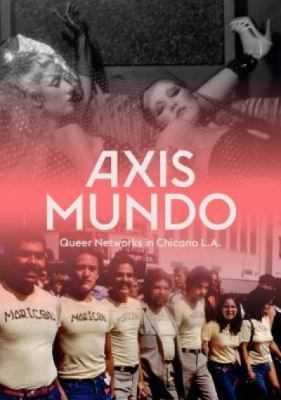 Axis Mundo: queer networks in Chicano L.A