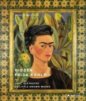 Hidden Frida Kahlo : lost, destroyed or little-known works