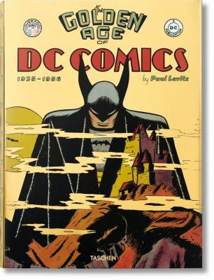 The golden age of DC Comics 1935-1956 / by Levitz, Paul,