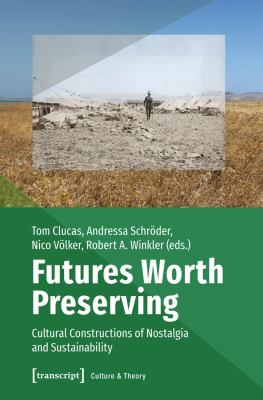 Futures Worth Preserving : Cultural Constructions of Nostalgia and Sustainability - open in a new window