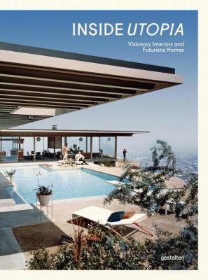 Inside Utopia : visionary interiors and futuristic homes