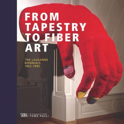 From tapestry to fiber art : the Lausanne Biennials, 1962-1995