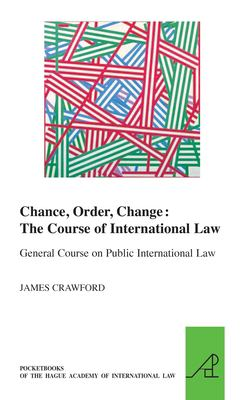 Chance, order, change : the course of international law : general course on public international law / James Crawford.