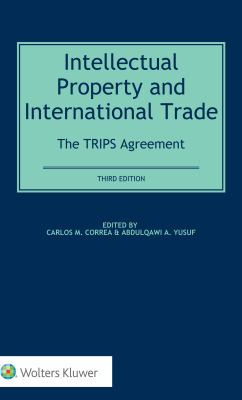 Intellectual property and international trade : the TRIPs agreement / edited by Carlos M. Correa, Abdulqawi A. Yusuf.