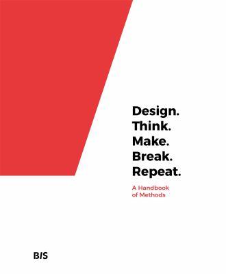 Design. Think. Make. Break. Repeat. A handbook of methods.