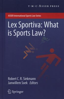 Lex sportiva : what is sports law? -- Robert C. R. Siekmann & Janwillem Soek -- 2012