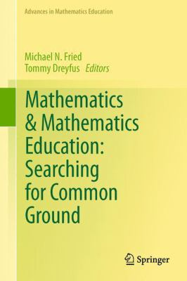 book cover: Mathematics and Mathematics Education: Searching for Common Ground