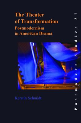 The Theater of Transformation: Postmodernism in American Drama