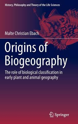 Book Cover : Origins of Biogeography : the role of biological classificaton in early plant and animal geography