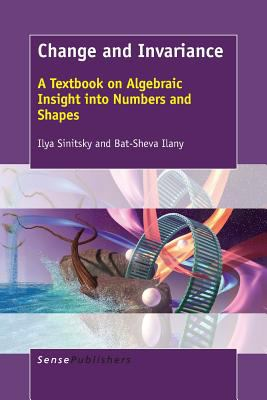 book cover: Change and Invariance: a textbook on algebraic insight into numbers and shapes