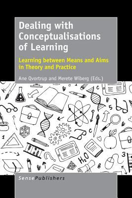 Dealing with Conceptualisations of Learning : Learning between Means and Aims in Theory and Practice