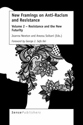 New framings on anti-racism and resistance. Volume 2, Resistance and the new futurity
