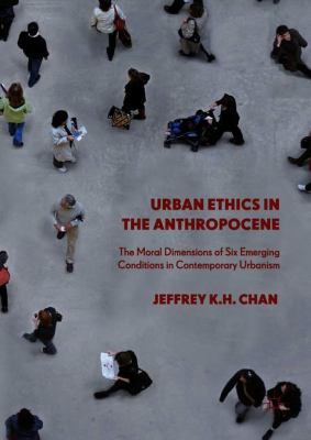 Book Cover : Urban Ethics in the Anthropocene : the moral dimensions of six emerging conditions in contemporary urbanism