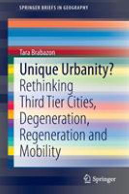 Book Cover : Unique Urbanity? : rethinking third tier cities, degeneration, regeneration and mobility
