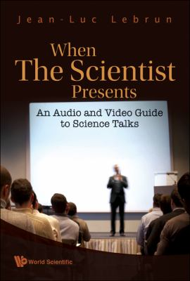 Cover art for When the scientist presents : an audio and video guide to science talks