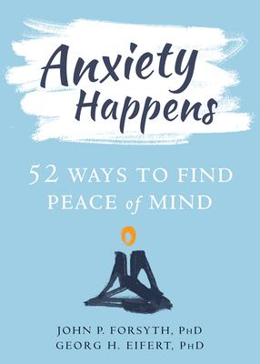 Anxiety happens : 52 ways...