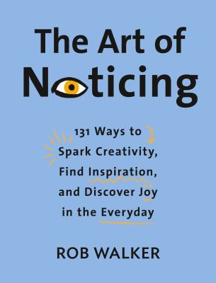 The art of noticing : 131...