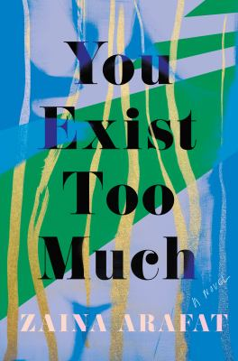 You exist too much : a novel