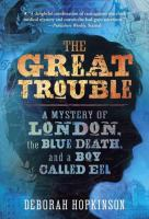 The Great Trouble: A Mystery of London, the Blue Death, and a Boy Called Eel cover