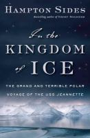 In the Kingdom of Ice: The Grand and Terrible Polar Voyage of the U.S.S. Jeannette