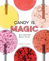 Candy is Magic: real ingredients, modern recipes