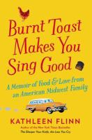 Burnt Toast Make You Sing Good: A Memoir of Food and Love from an American Midwest Family