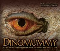 Dinomummy: The Life, Death, and Discovery of Dakota, a Dinosaur From Hell Creek